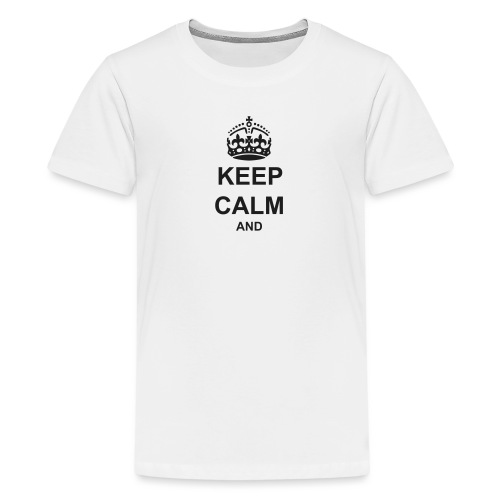 Keep Calm And Your Text Best Price - Teenage Premium T-Shirt