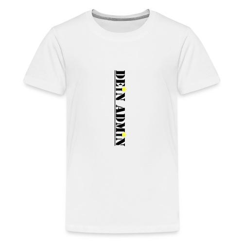 DEIN ADMIN - Motiv (schwarze Schrift) - Teenager Premium T-Shirt