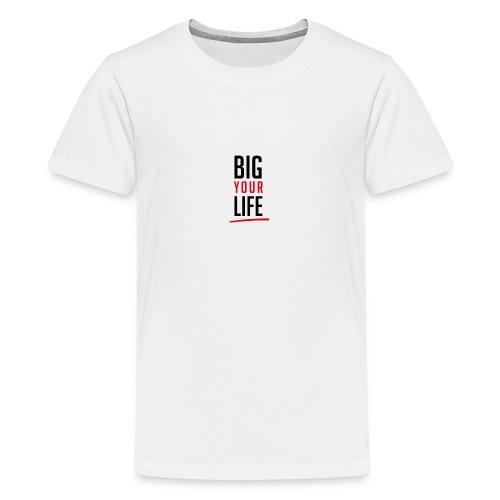 Big Your Life - Teenager Premium T-Shirt
