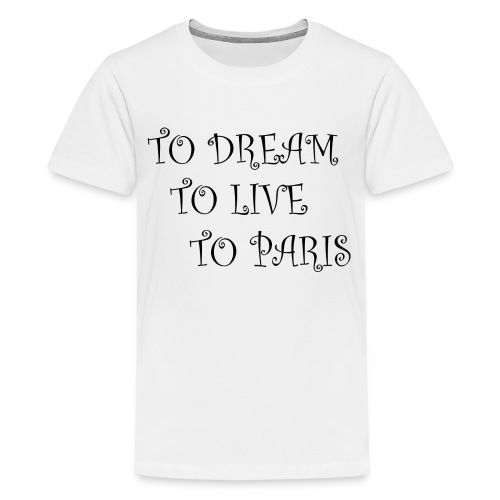 To Dream To Live To Paris - Teenager Premium T-Shirt