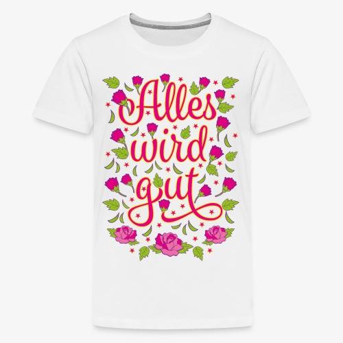 140 Alles wird gut Blumen Rosen - Teenager Premium T-Shirt