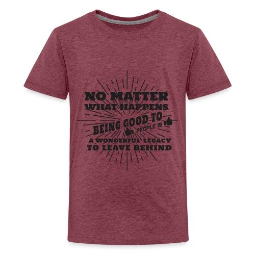 Egal was passiert, Sei gut zu anderen Leuten - Teenager Premium T-Shirt