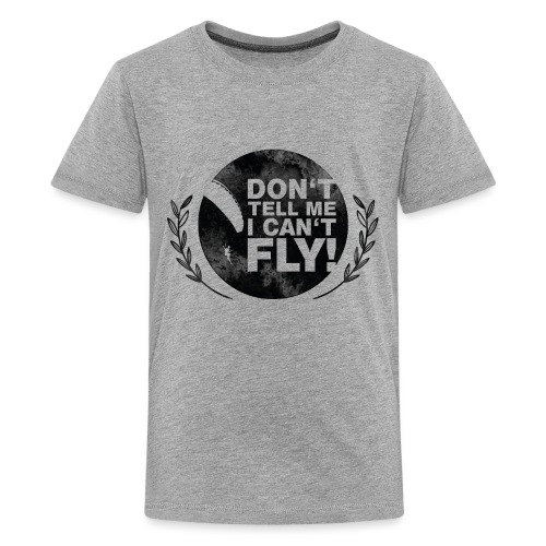 DON'T TELL ME I CAN'T FLY - girls - Teenager Premium T-Shirt