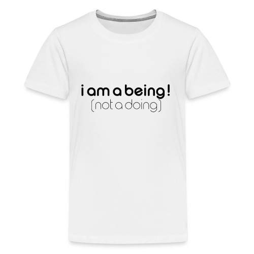 i am a being black - Teenage Premium T-Shirt
