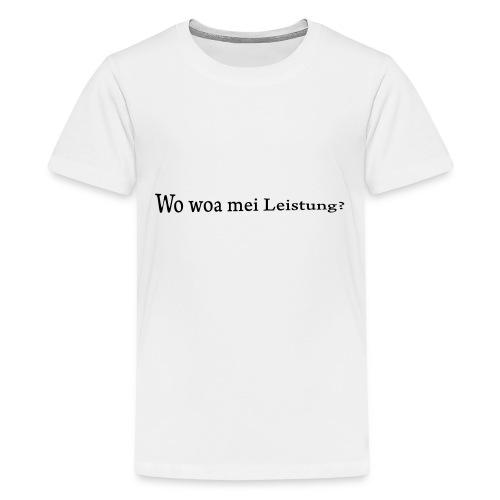 Wo war mei Leistung? - Teenager Premium T-Shirt