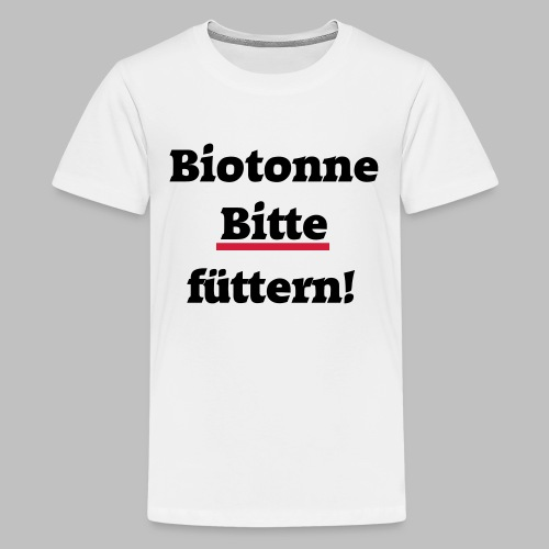 Biotonne - Bitte füttern! - Teenager Premium T-Shirt