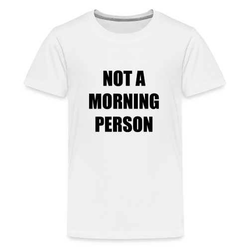 not a morning person - Teenage Premium T-Shirt