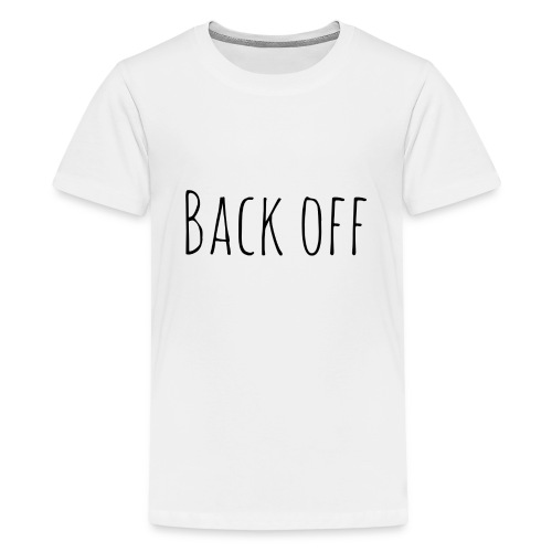 back off - Teenager Premium T-shirt