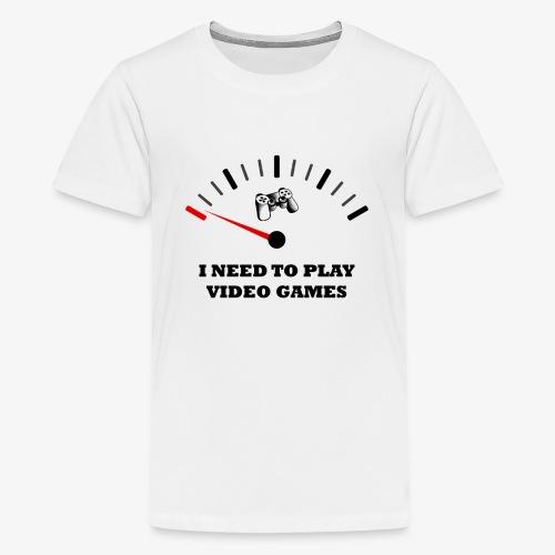 I NEED TO PLAY VIDEO GAMES - Camiseta premium adolescente