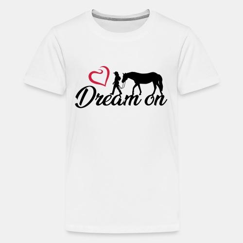 Dream on - Halte an Deinen Träumen fest - Teenager Premium T-Shirt