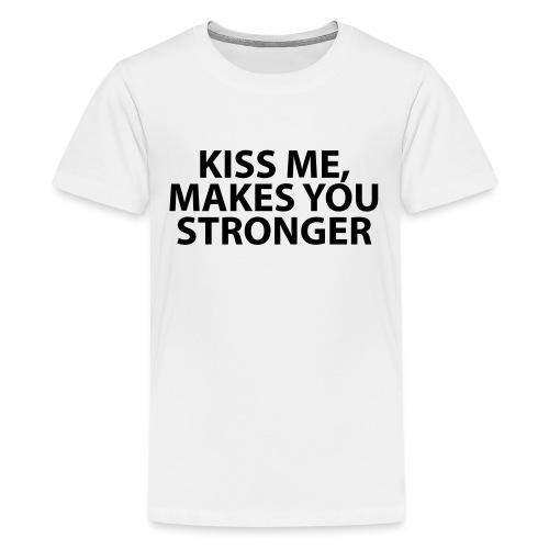 kiss me makes you stronger - Camiseta premium adolescente