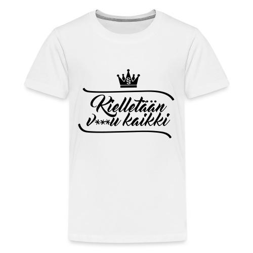 Kielletään v***u kaikki - Teinien premium t-paita