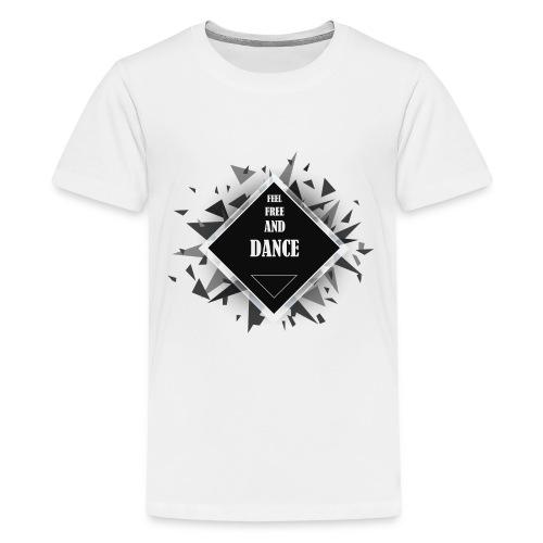 FEEL FREE AND DANCE - Teenager Premium T-Shirt