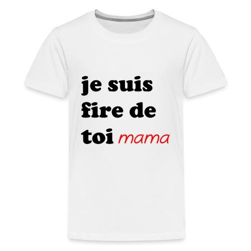je suis fier de toi mama - Teenage Premium T-Shirt