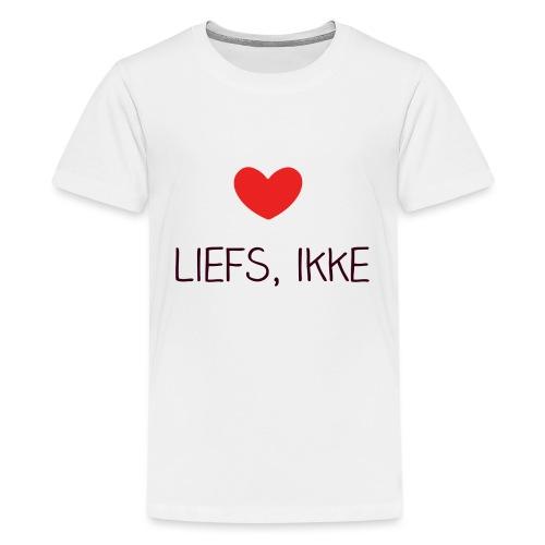 Liefs, ikke (kindershirt) - Teenager Premium T-shirt