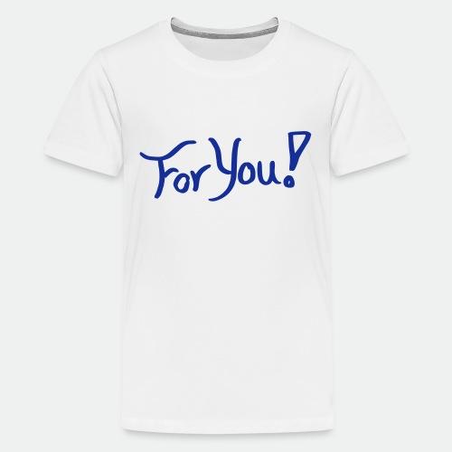 for you! - Teenage Premium T-Shirt
