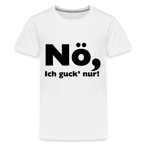 Nö, ich guck nur - Teenager Premium T-Shirt
