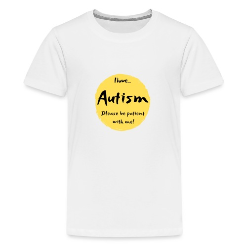 I have autism, please be patient with me! - Teenage Premium T-Shirt