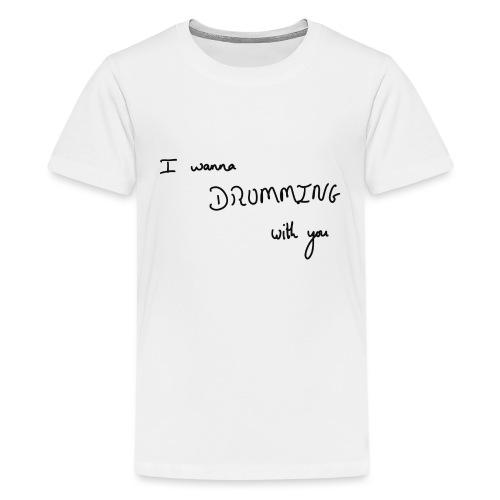 I wanna drumming with you - T-shirt Premium Ado