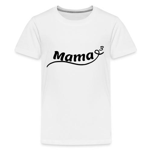 Mama hoch 3 - Teenager Premium T-Shirt