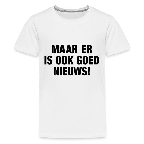 Maar er is ook goed nieuws - Teenager Premium T-shirt