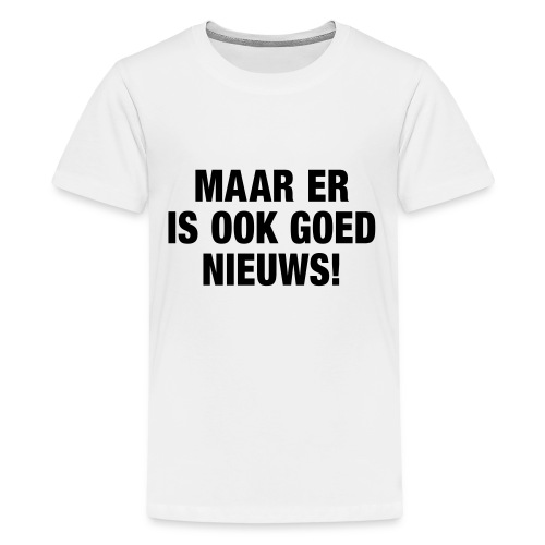 Maar er is ook goed nieuws - Teenage Premium T-Shirt