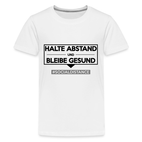 Halte ABSTAND und bleibe GESUND. www.sdShirt.de - Teenager Premium T-Shirt