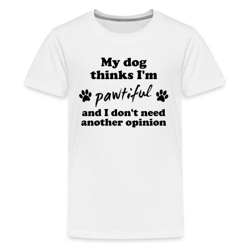 My dog thinks I'm pawtiful - Teinien premium t-paita