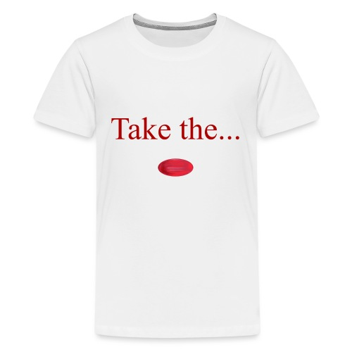 Take The Red Pill - Teenage Premium T-Shirt