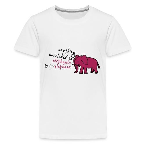 Anything unrelated to elephants is irrelephant - Teenager Premium T-shirt