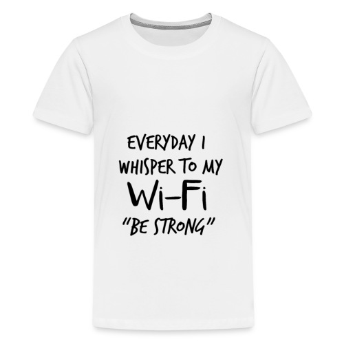 Wi-Fi Be Strong Joke - Teenage Premium T-Shirt