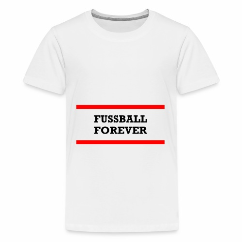 Fussball forever - Teenage Premium T-Shirt
