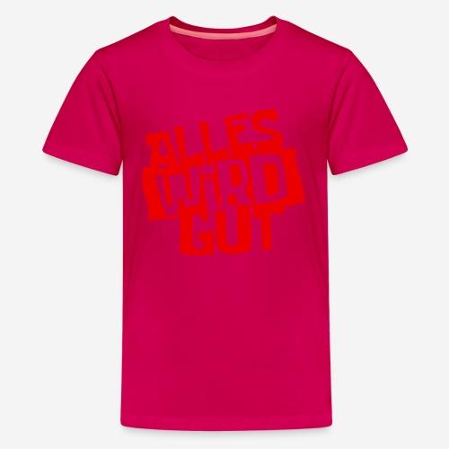ALLES WIRD GUT - Teenager Premium T-Shirt