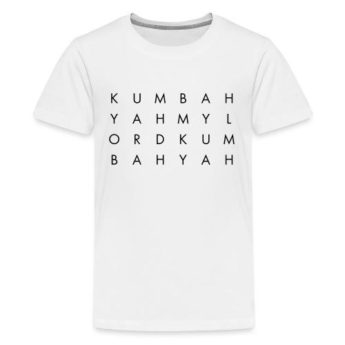 KUM BAH YAH - Teenage Premium T-Shirt