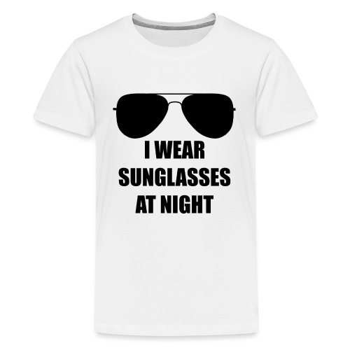 I Wear Sunglasses At Night - Teenager Premium T-Shirt