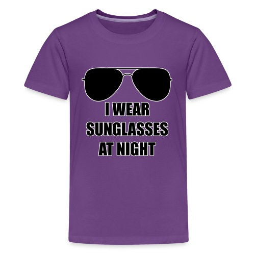 I Wear Sunglasses At Night - Teenager Premium T-Shirt