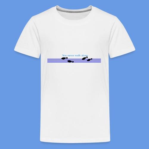 Never walk alone - Teenager Premium T-Shirt