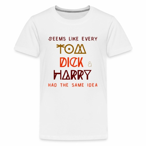 Funny T-shirts with sayings, quotes TomDickHarry - Teenage Premium T-Shirt