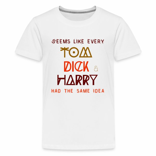 Funny T-shirts with sayings, quotes TomDickHarry