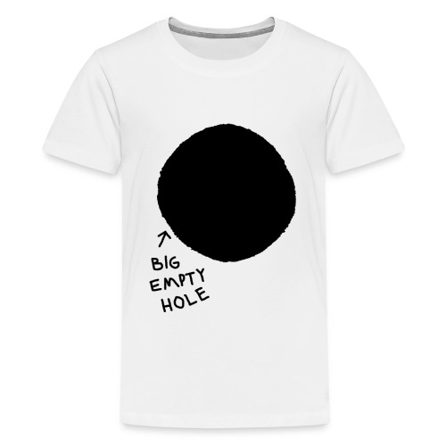 BIG EMPTY HOLE T-Shirt für (Lebens-)Hungrige - Teenager Premium T-Shirt
