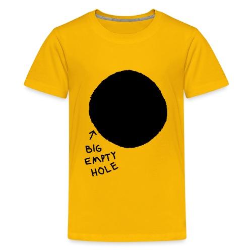 BIG EMPTY HOLE T-Shirt für (Lebens-)Hungrige - Teenager Premium T-Shirt