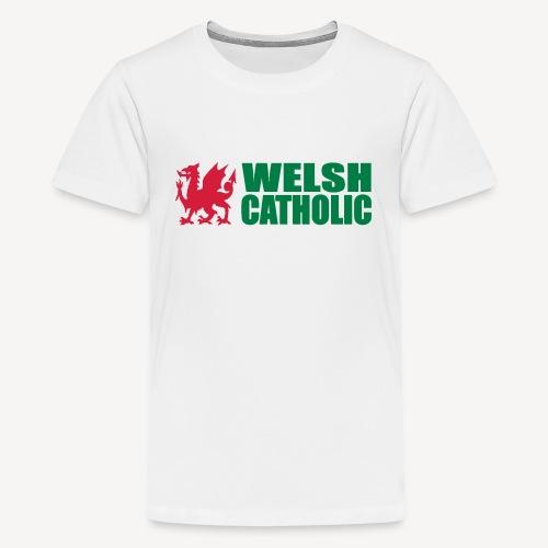 WELSH CATHOLIC - Teenage Premium T-Shirt