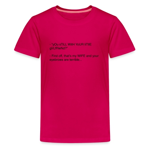 yOu sTiLL WitH YoUR liTtlE girLfRieNd???? - Premium-T-shirt tonåring