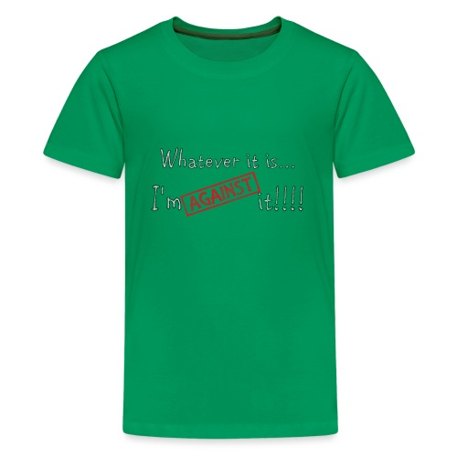 Against it - Teenage Premium T-Shirt