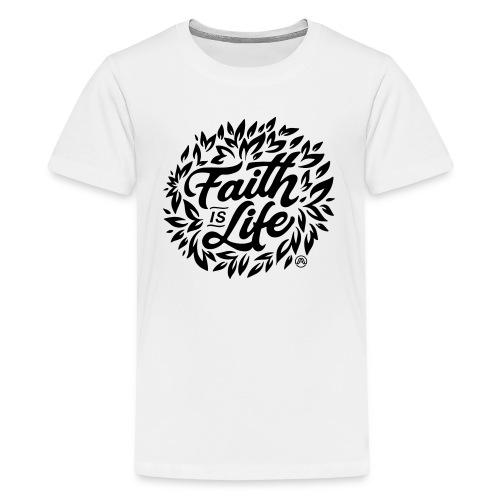 Faith is Life - Teenager Premium T-Shirt