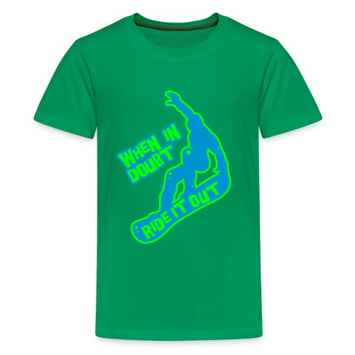 When in doubt ride it out - Snowboarder - Teenager Premium T-Shirt