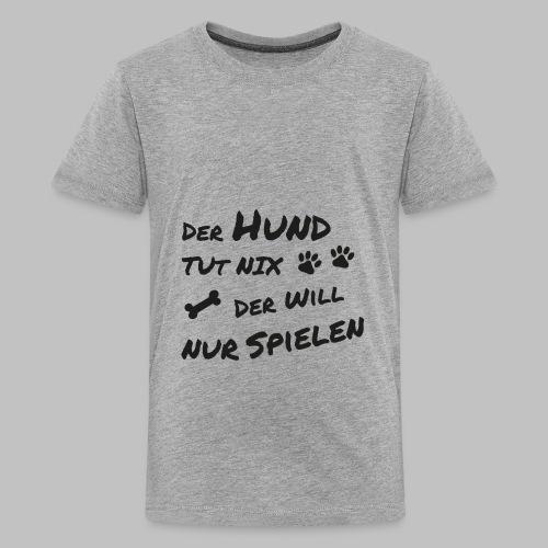 Der Hund Tut Nix Der Will Nur Spielen - Teenager Premium T-Shirt