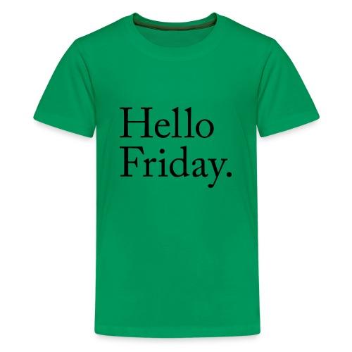 Hello Friday TGIF Thank God it's Friday - Teenager Premium T-Shirt