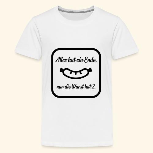 Alles hat ein Ende, nur die Wurst hat 2. - Teenager Premium T-Shirt