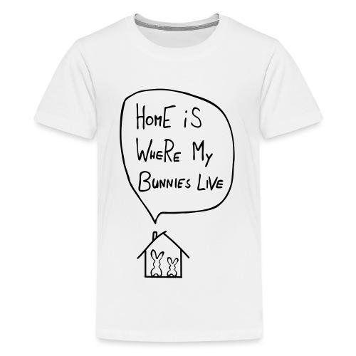 home is where my bunnies live hasen kaninchen - Teenager Premium T-Shirt